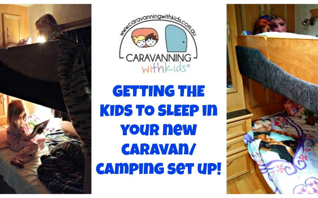 How do you get the kids to sleep in your new caravan or camping set up?