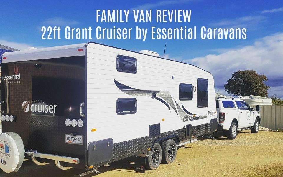22 ft Grant Cruiser Family Van by Essential Caravans Review