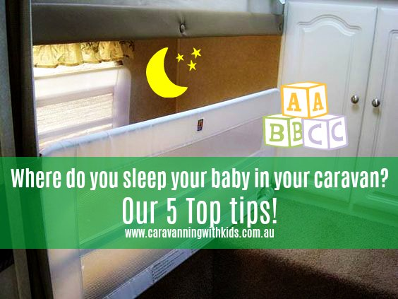 Where do you sleep your baby in your caravan? Our 5 Top tips!