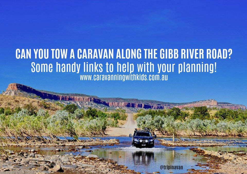 Can you tow a caravan along the Gibb River Road?