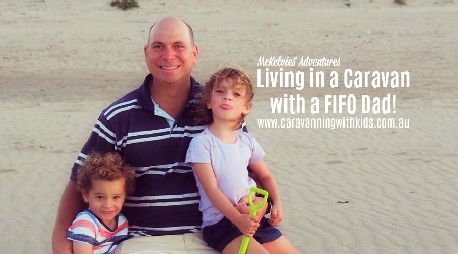 Living in a Caravan with a FIFO Dad | McKelvies' Adventures