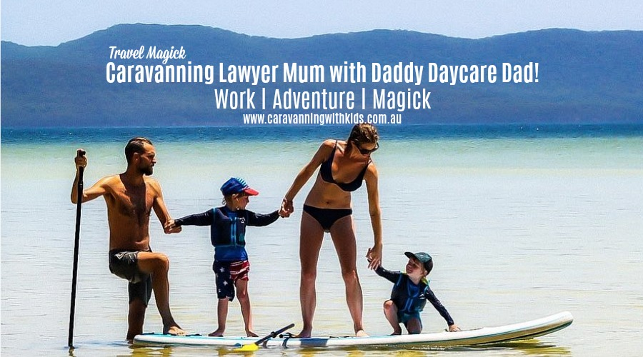Caravanning Lawyer Mum with Daddy Daycare Dad = Travel Magick