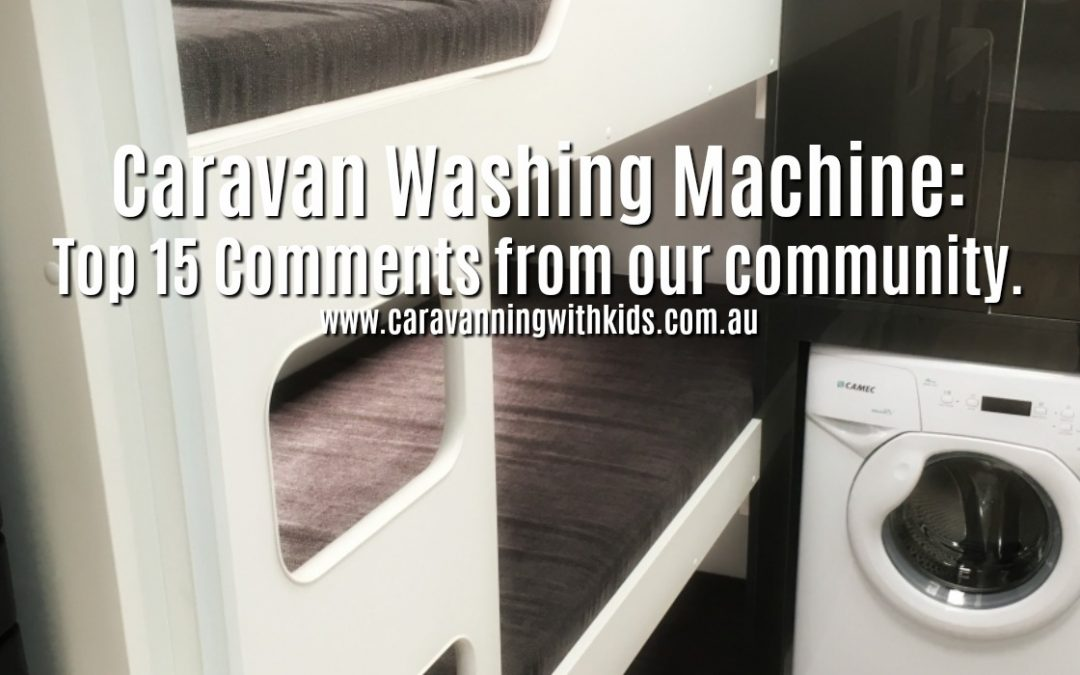 Caravan Washing Machine: Top 15 comments from our community.