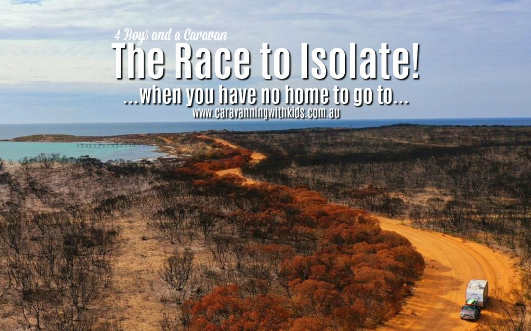 The Race to Isolate!…when you have no home to go to | 4 Boys and a Caravan